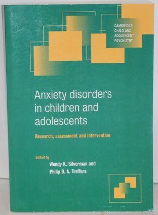 Anxiety Disorders in Children and Adolescents by Wendy K. Silverman and Philip D. A. Treffers